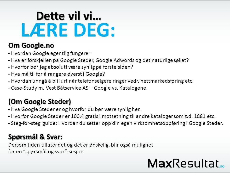 Dette vil vi… LÆRE DEG: Om Google.no - Hvordan Google egentlig fungerer - Hva er forskjellen på Google Steder, Google Adwords og det naturlige søket?