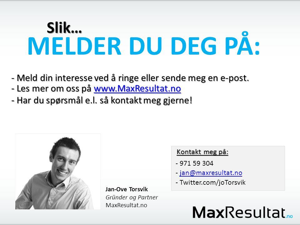 Slik… MELDER DU DEG PÅ: - Meld din interesse ved å ringe eller sende meg en e-post. - Les mer om oss på www.MaxResultat.no www.MaxResultat.no - Har du
