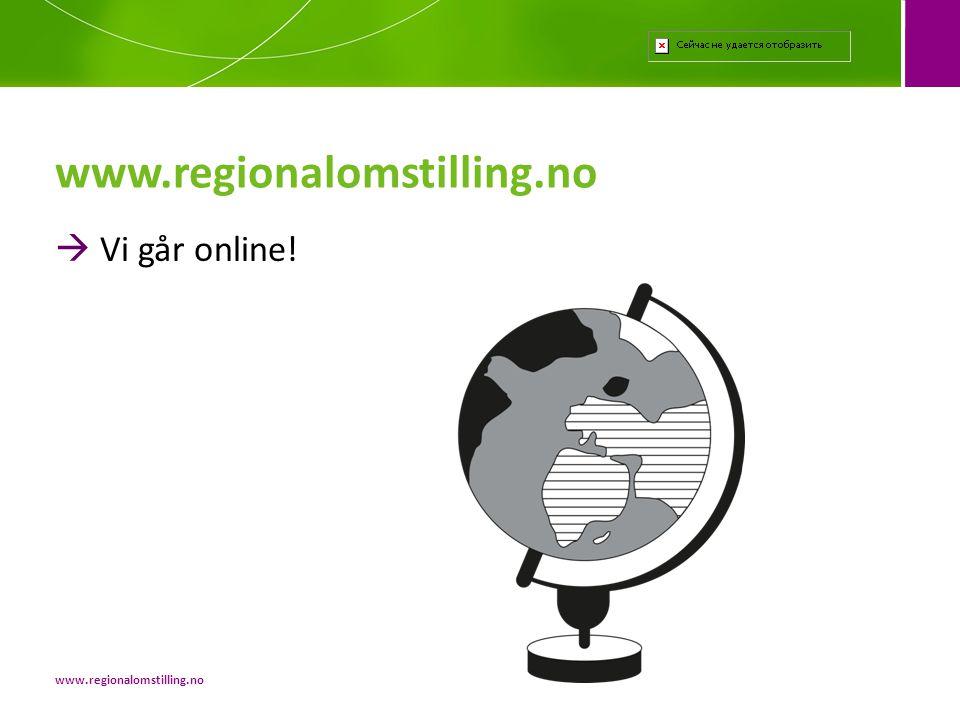  Vi går online! www.regionalomstilling.no