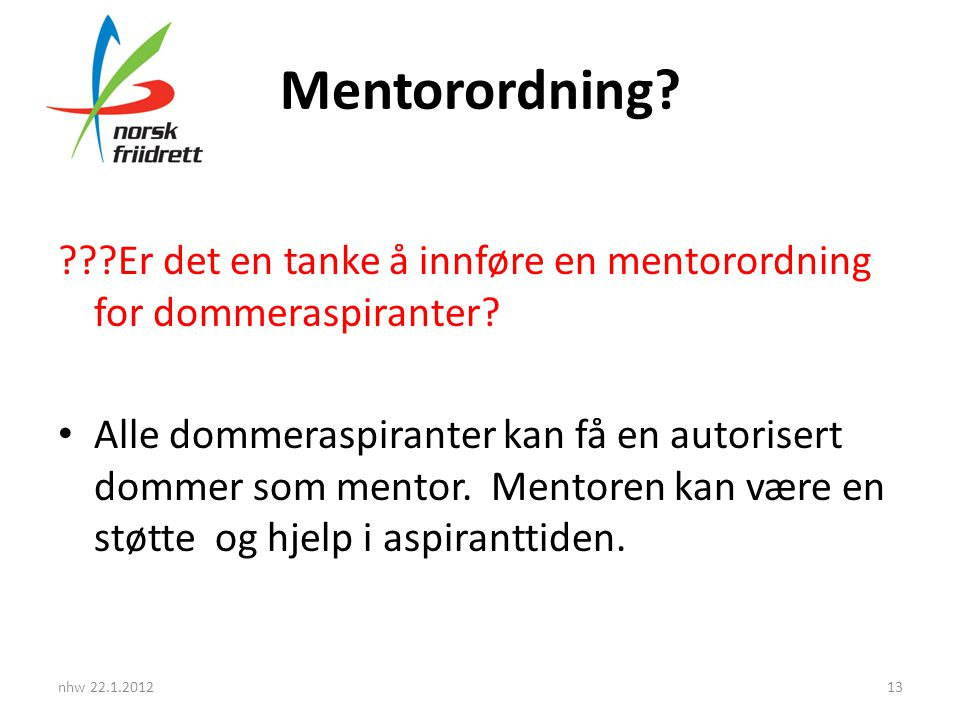 Mentorordning? ???Er det en tanke å innføre en mentorordning for dommeraspiranter? • Alle dommeraspiranter kan få en autorisert dommer som mentor. Men