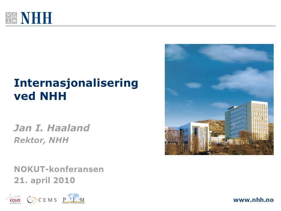 www.nhh.no Internasjonalisering ved NHH Jan I. Haaland Rektor, NHH NOKUT-konferansen 21. april 2010