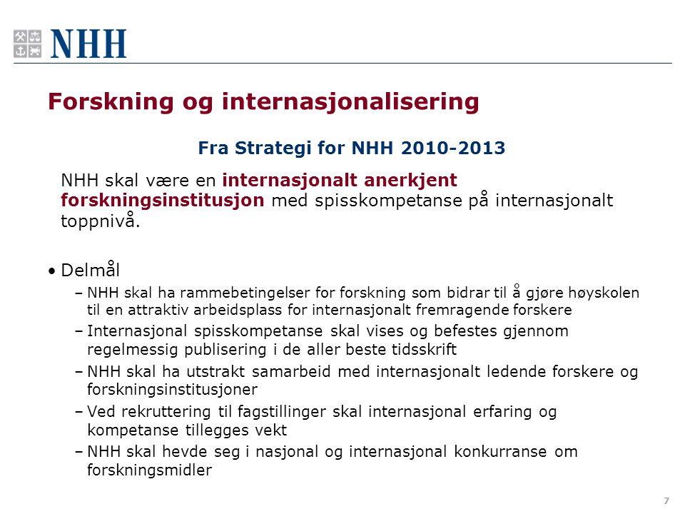 Forskning og internasjonalisering Fra Strategi for NHH 2010-2013 NHH skal være en internasjonalt anerkjent forskningsinstitusjon med spisskompetanse p