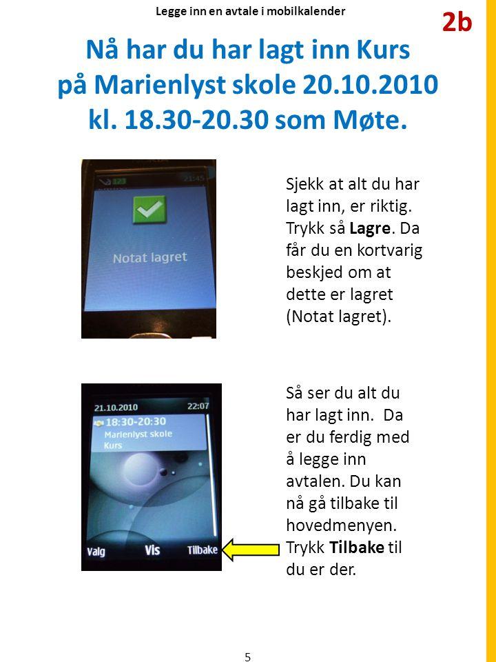 Nå har du har lagt inn Kurs på Marienlyst skole 20.10.2010 kl. 18.30-20.30 som Møte. Legge inn en avtale i mobilkalender Sjekk at alt du har lagt inn,