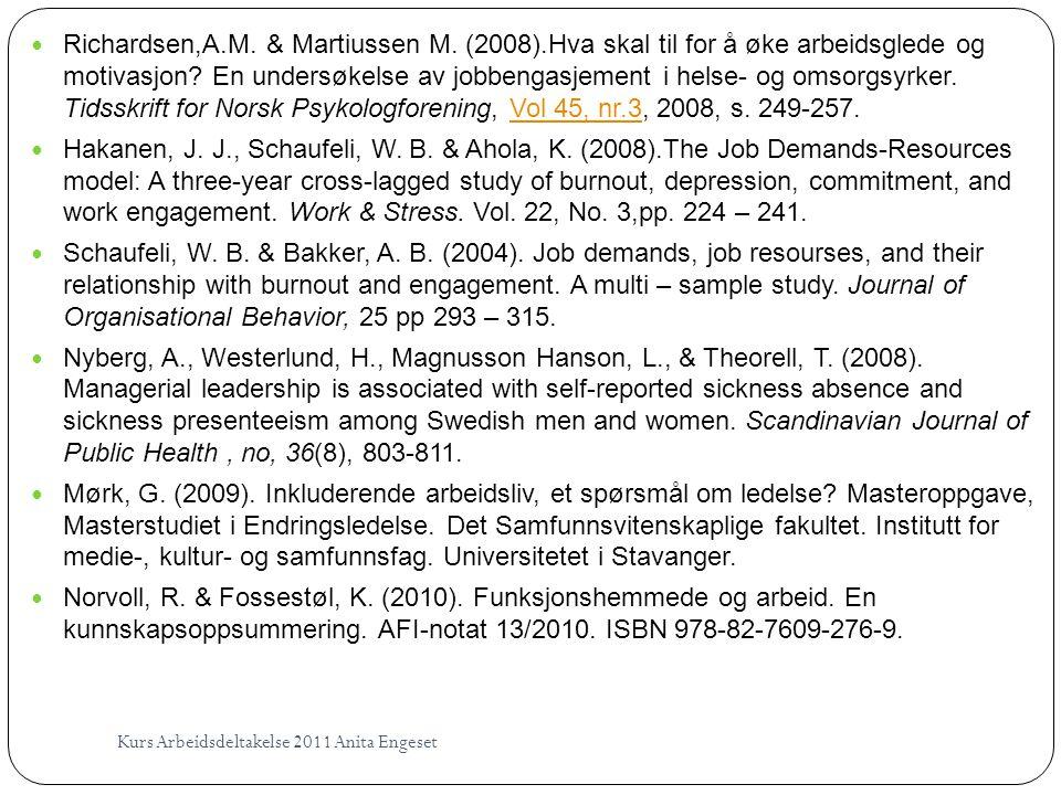  Richardsen,A.M. & Martiussen M. (2008).Hva skal til for å øke arbeidsglede og motivasjon? En undersøkelse av jobbengasjement i helse- og omsorgsyrke