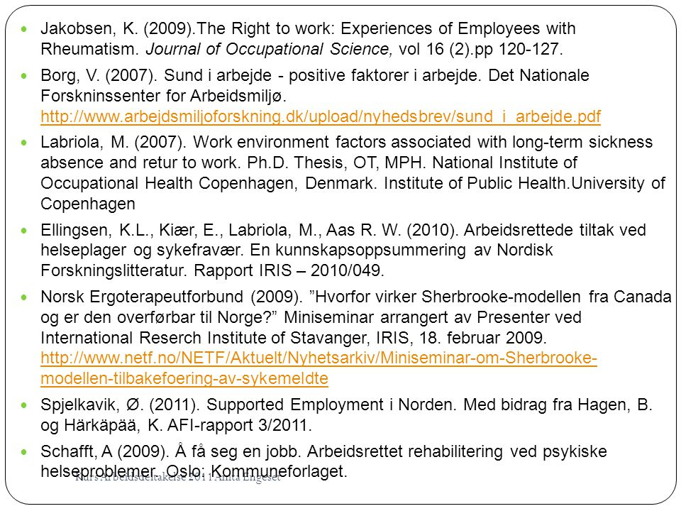 Kurs Arbeidsdeltakelse 2011 Anita Engeset  Jakobsen, K. (2009).The Right to work: Experiences of Employees with Rheumatism. Journal of Occupational S