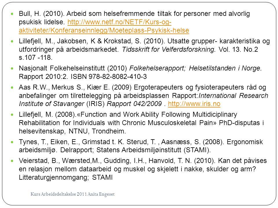 Kurs Arbeidsdeltakelse 2011 Anita Engeset  Bull, H. (2010). Arbeid som helsefremmende tiltak for personer med alvorlig psukisk lidelse. http://www.ne