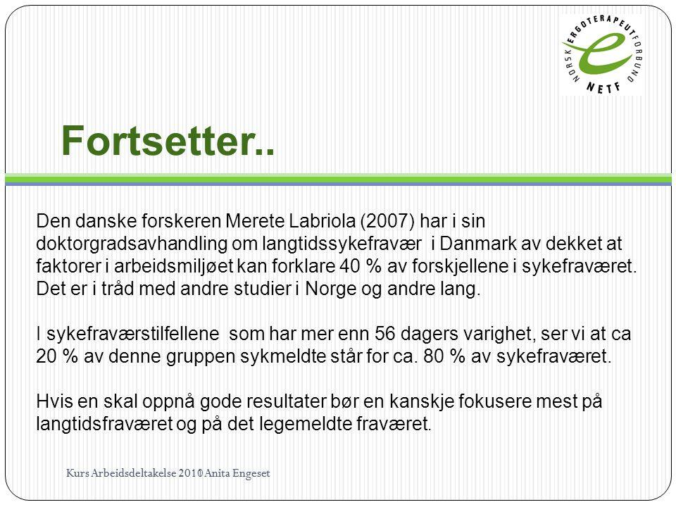 Fortsetter.. Kurs Arbeidsdeltakelse 2010 Anita Engeset Den danske forskeren Merete Labriola (2007) har i sin doktorgradsavhandling om langtidssykefrav