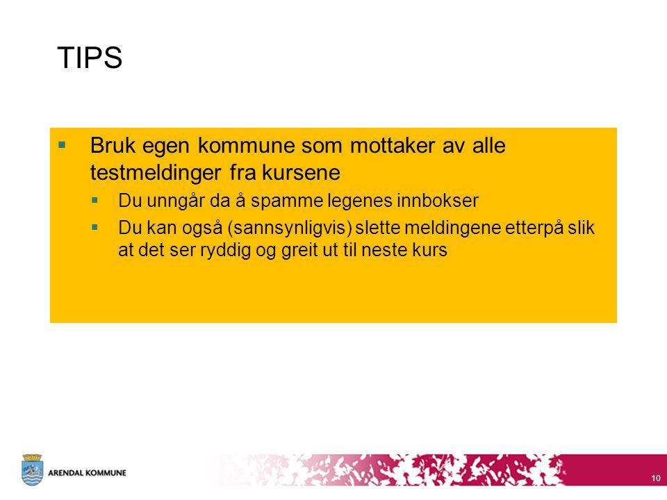 TIPS  Bruk egen kommune som mottaker av alle testmeldinger fra kursene  Du unngår da å spamme legenes innbokser  Du kan også (sannsynligvis) slette