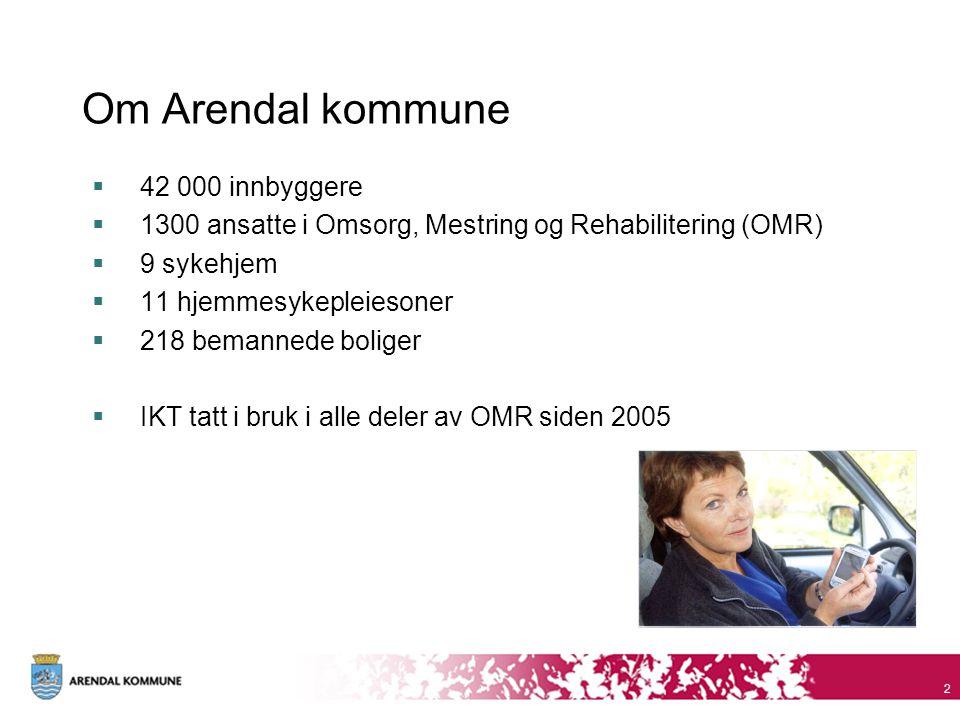 Om Arendal kommune  42 000 innbyggere  1300 ansatte i Omsorg, Mestring og Rehabilitering (OMR)  9 sykehjem  11 hjemmesykepleiesoner  218 bemanned