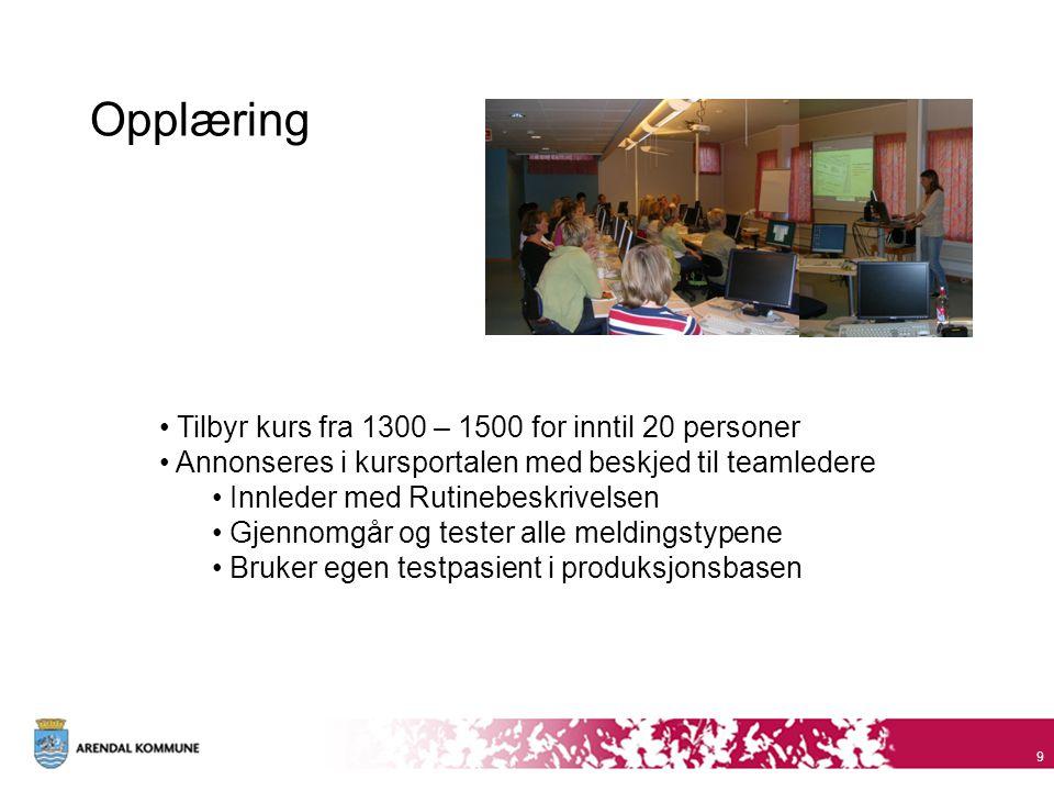 Opplæring 9 • Tilbyr kurs fra 1300 – 1500 for inntil 20 personer • Annonseres i kursportalen med beskjed til teamledere • Innleder med Rutinebeskrivel