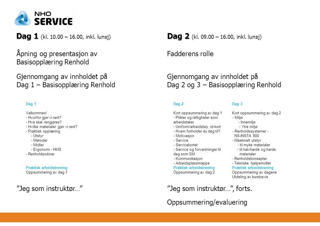Dag 1 Dag 2 Dag 1 (kl. 10.00 – 16.00, inkl. lunsj) Dag 2 (kl. 09.00 – 16.00, inkl. lunsj) Åpning og presentasjon avFadderens rolle Basisopplæring Renh