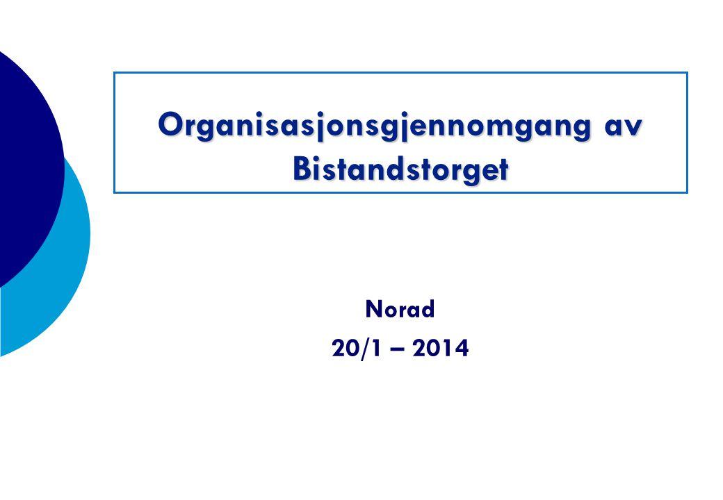 Organisasjonsgjennomgang av Bistandstorget Norad 20/1 – 2014