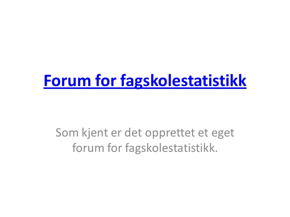 Forum for fagskolestatistikk Som kjent er det opprettet et eget forum for fagskolestatistikk.