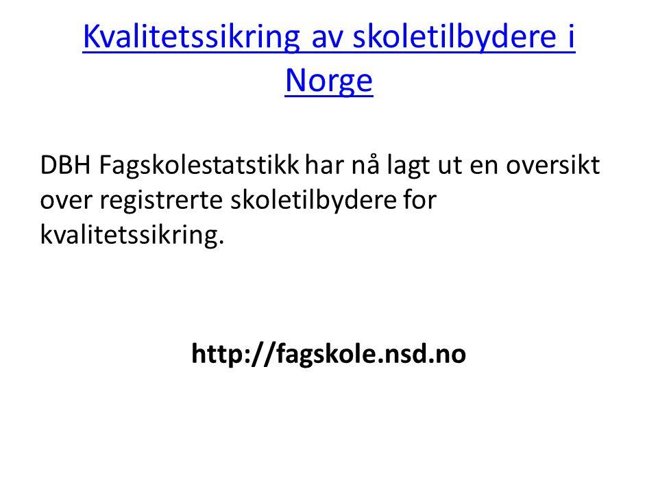 Kvalitetssikring av skoletilbydere i Norge DBH Fagskolestatstikk har nå lagt ut en oversikt over registrerte skoletilbydere for kvalitetssikring. http