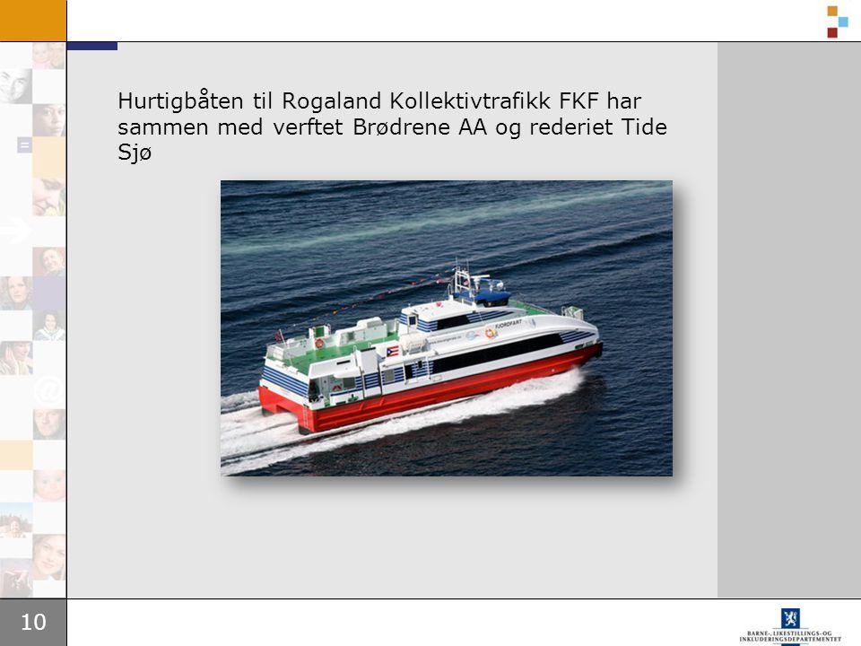 10 Hurtigbåten til Rogaland Kollektivtrafikk FKF har sammen med verftet Brødrene AA og rederiet Tide Sjø