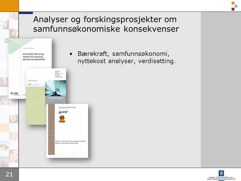 21 Analyser og forskingsprosjekter om samfunnsøkonomiske konsekvenser •Bærekraft, samfunnsøkonomi, nyttekost analyser, verdisetting.