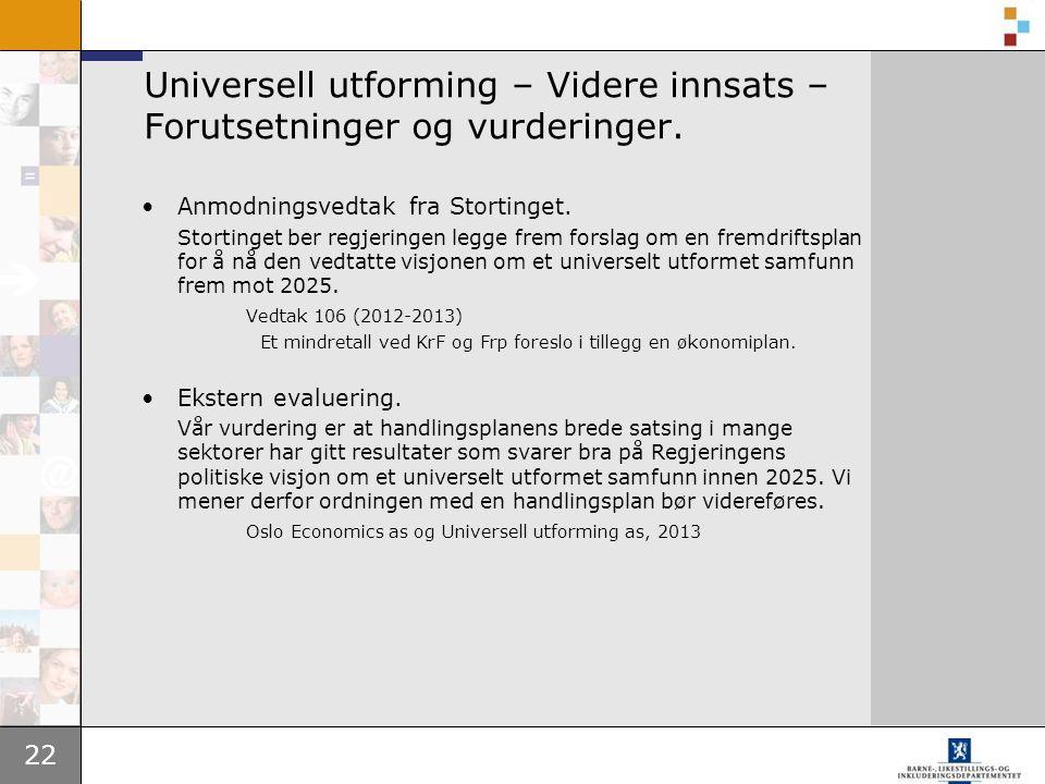 22 Universell utforming – Videre innsats – Forutsetninger og vurderinger. •Anmodningsvedtak fra Stortinget. Stortinget ber regjeringen legge frem fors