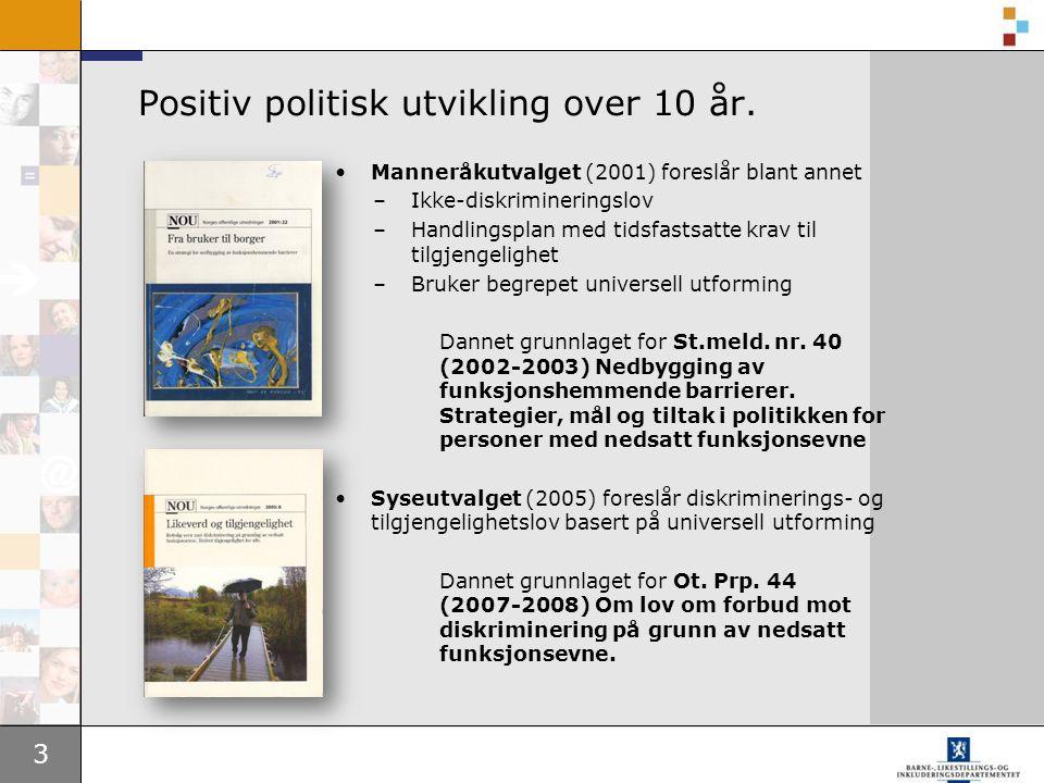 3 Positiv politisk utvikling over 10 år. •Manneråkutvalget (2001) foreslår blant annet –Ikke-diskrimineringslov –Handlingsplan med tidsfastsatte krav