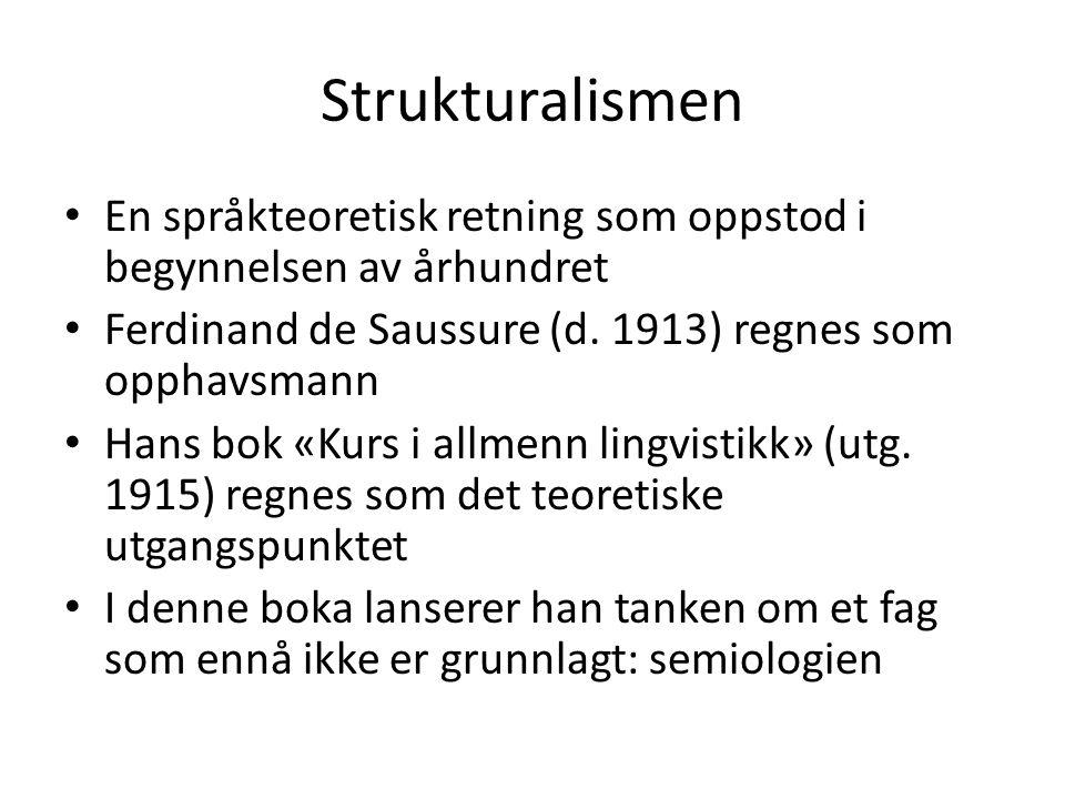 Strukturalismen • En språkteoretisk retning som oppstod i begynnelsen av århundret • Ferdinand de Saussure (d.