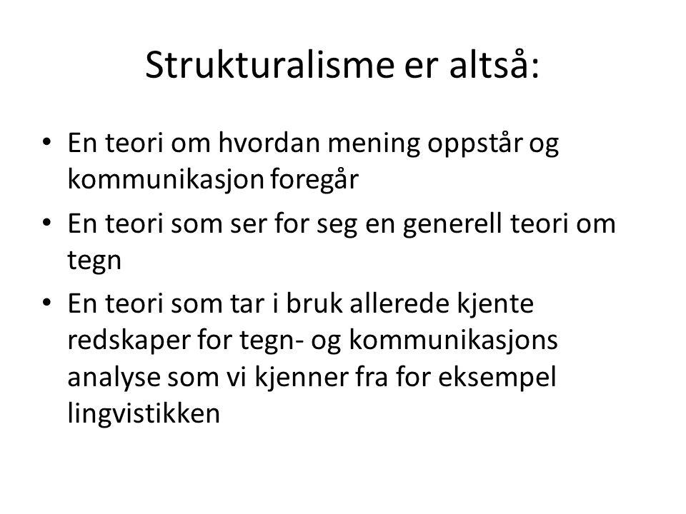 Strukturalisme er ikke: • Navn på en litteraturhistorisk eller kunsthistorisk retning eller skole av typen «romantikk», «realisme», «modernisme» osv.