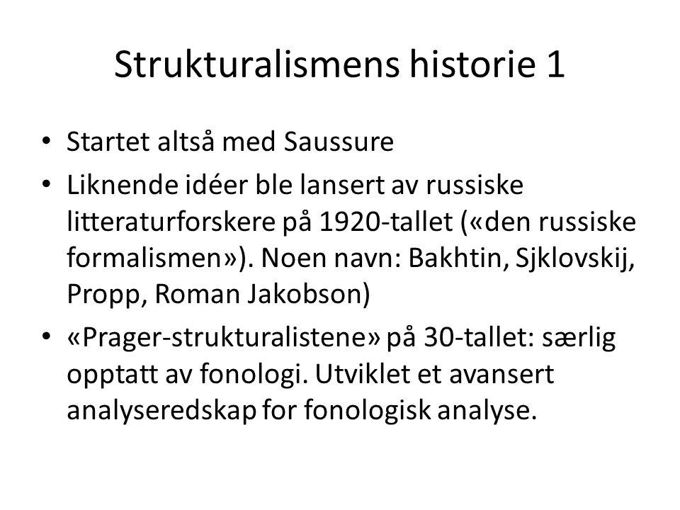 Strukturalismens historie 1 • Startet altså med Saussure • Liknende idéer ble lansert av russiske litteraturforskere på 1920-tallet («den russiske formalismen»).