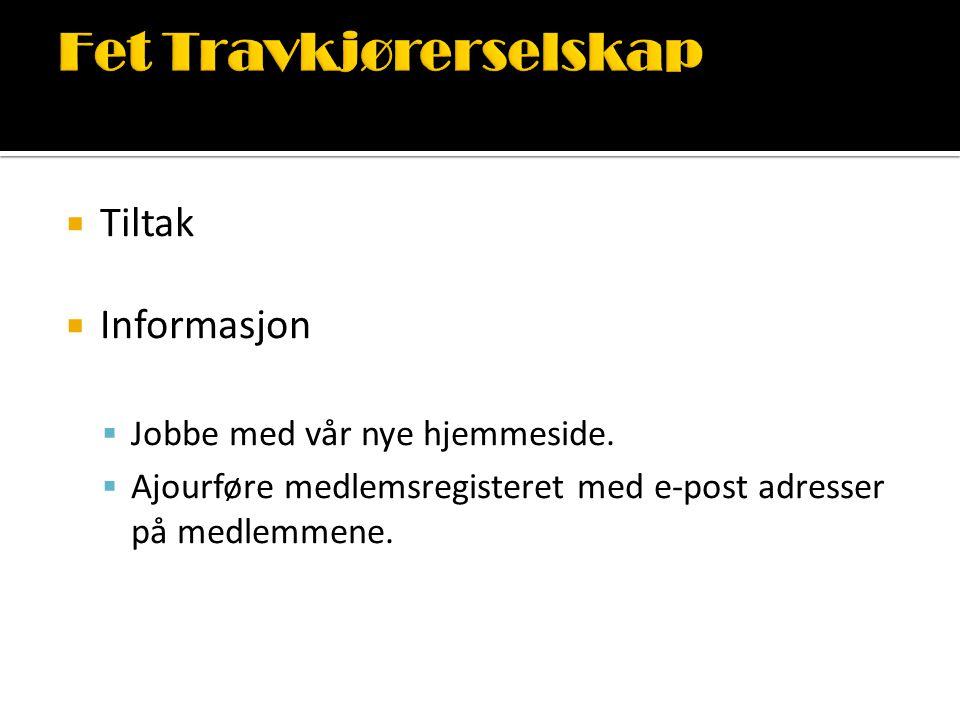  Tiltak  Informasjon  Jobbe med vår nye hjemmeside.  Ajourføre medlemsregisteret med e-post adresser på medlemmene.