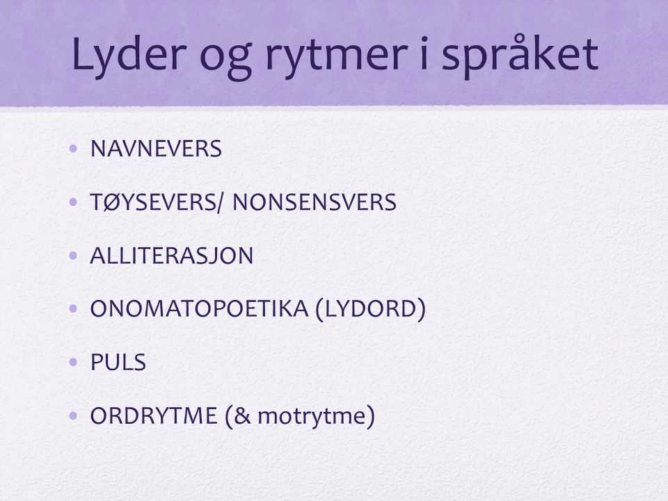 Noen eksempler… •Kalle – valle – vinkel – stinkel •I-ri-knappoli •Sipp-sippe-ripp •En-er-en-og-to-er-to (Zik-Zak) •Bakermann •Petter Mathisen