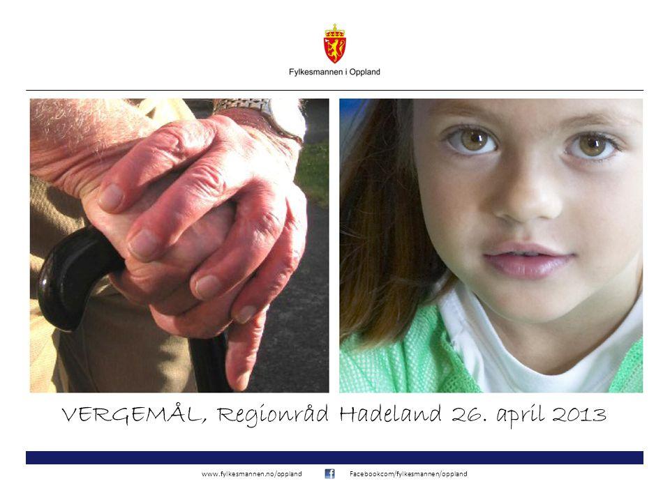www.fylkesmannen.no/opplandFacebookcom/fylkesmannen/oppland VERGEMÅL, Regionråd Hadeland 26. april 2013