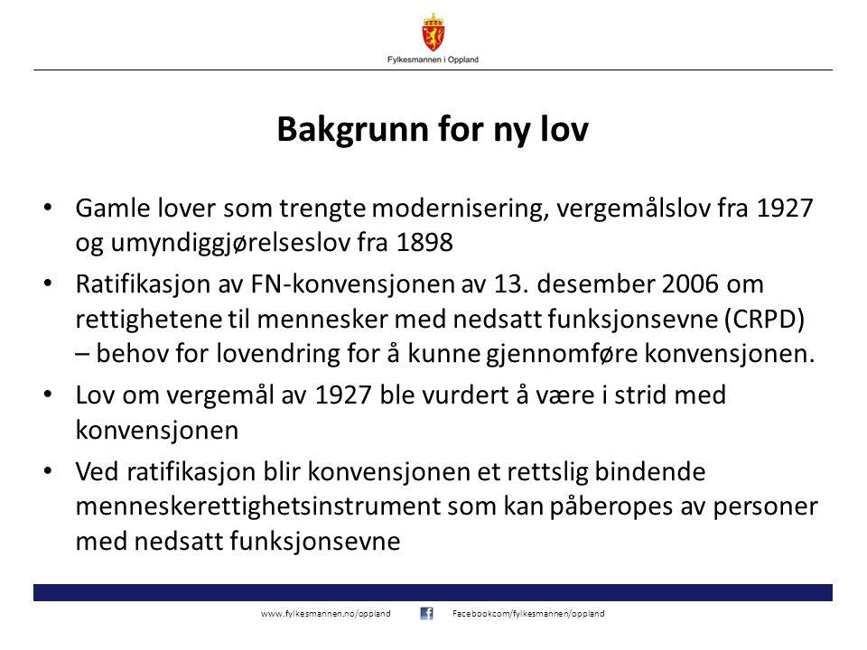 www.fylkesmannen.no/opplandFacebookcom/fylkesmannen/oppland Bakgrunn for ny lov • Gamle lover som trengte modernisering, vergemålslov fra 1927 og umyn