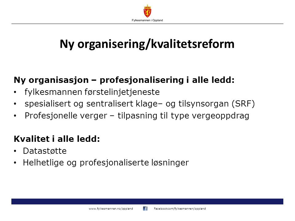 www.fylkesmannen.no/opplandFacebookcom/fylkesmannen/oppland Ny organisering/kvalitetsreform Ny organisasjon – profesjonalisering i alle ledd: • fylkes