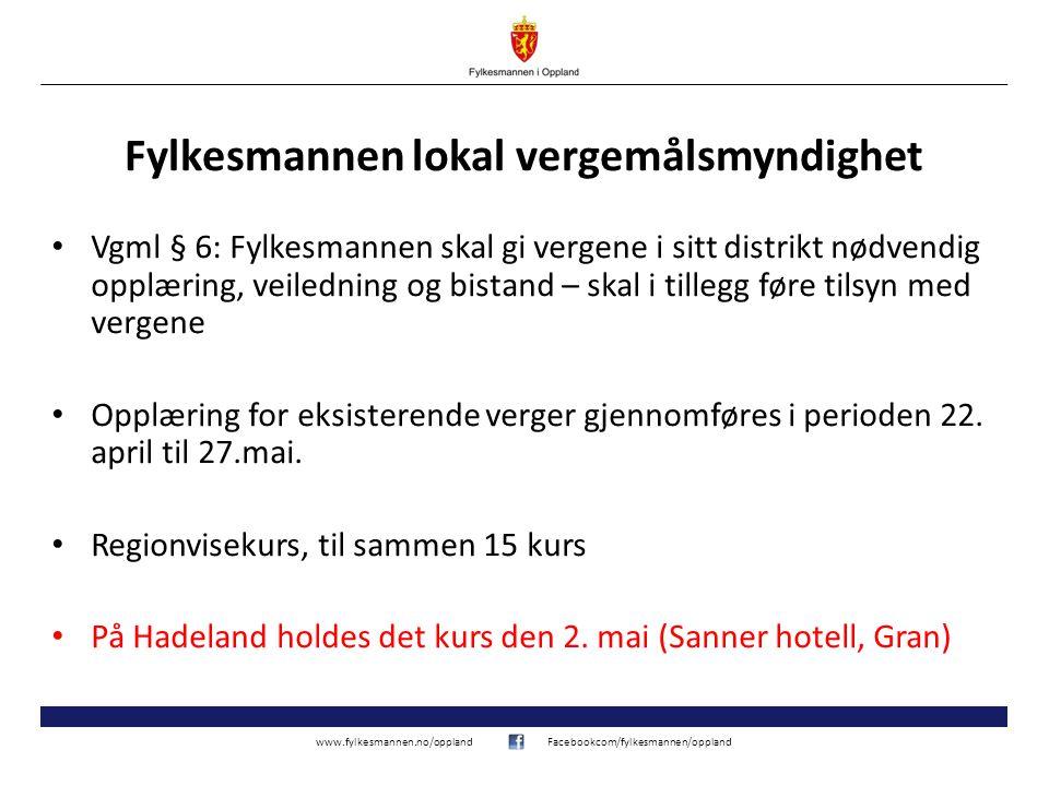 www.fylkesmannen.no/opplandFacebookcom/fylkesmannen/oppland Fylkesmannen lokal vergemålsmyndighet • Vgml § 6: Fylkesmannen skal gi vergene i sitt dist