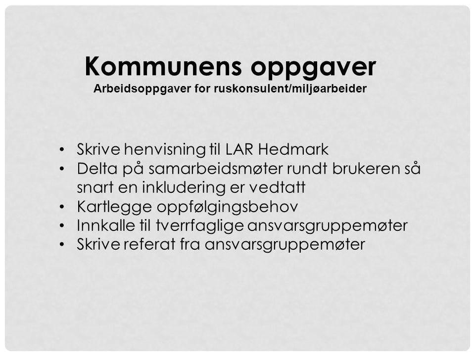 • Skrive henvisning til LAR Hedmark • Delta på samarbeidsmøter rundt brukeren så snart en inkludering er vedtatt • Kartlegge oppfølgingsbehov • Innkal