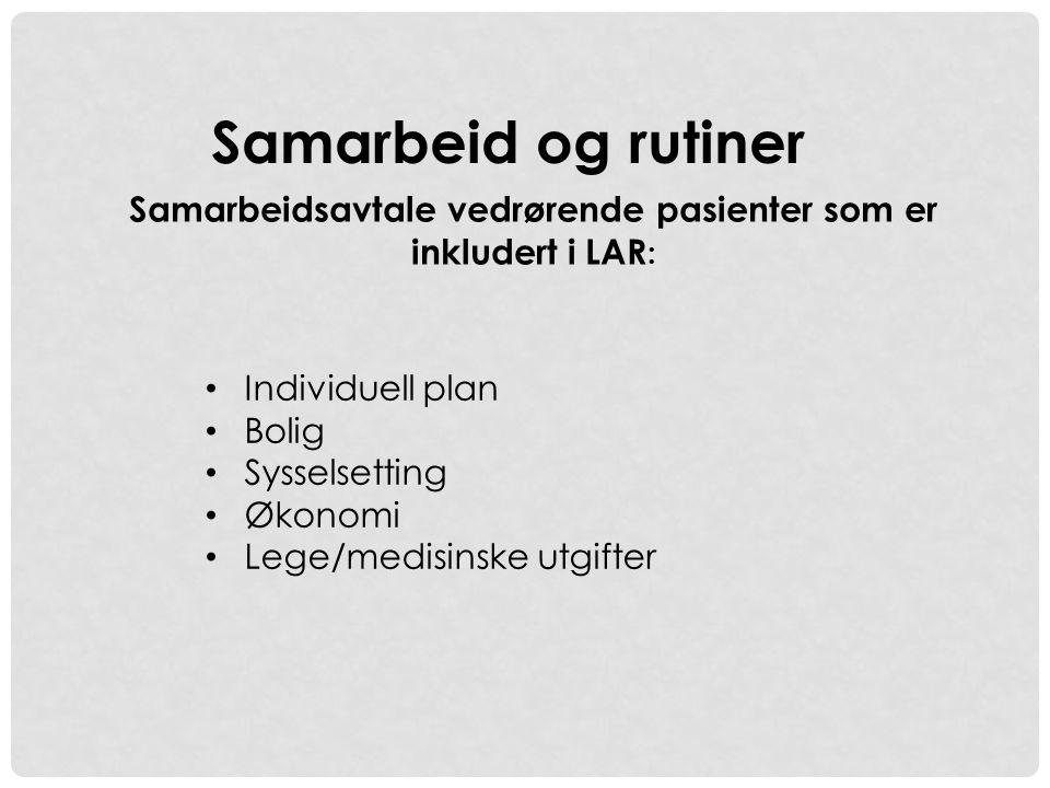 Samarbeid og rutiner Samarbeidsavtale vedrørende pasienter som er inkludert i LAR : • Individuell plan • Bolig • Sysselsetting • Økonomi • Lege/medisi