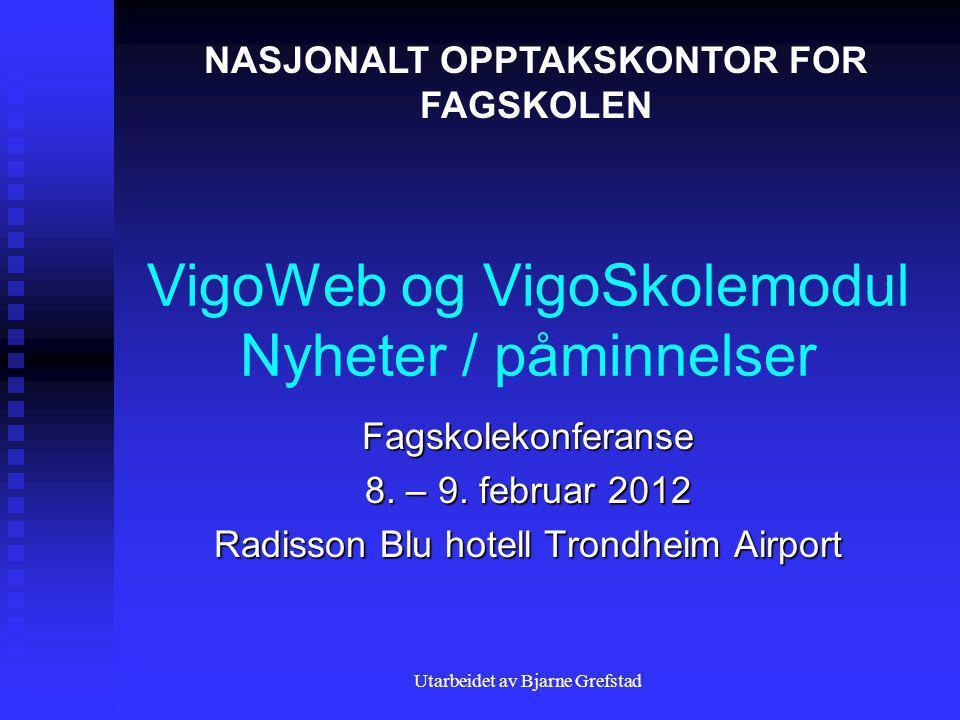 Utarbeidet av Bjarne Grefstad VigoWeb og VigoSkolemodul Nyheter / påminnelser Fagskolekonferanse 8.