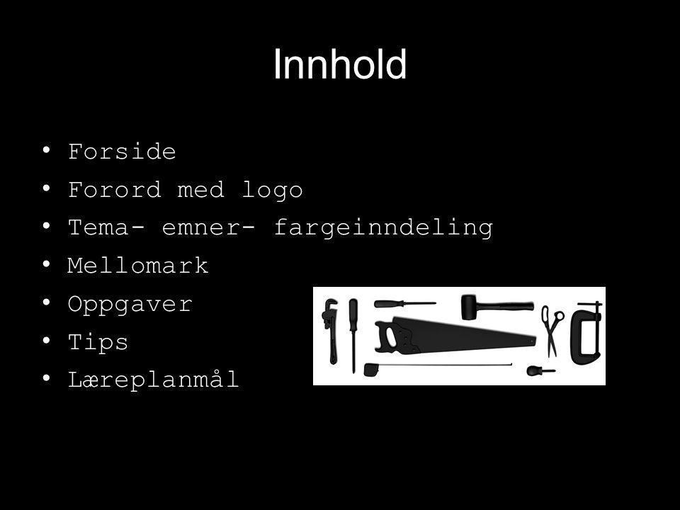Innhold •Forside •Forord med logo •Tema- emner- fargeinndeling •Mellomark •Oppgaver •Tips •Læreplanmål