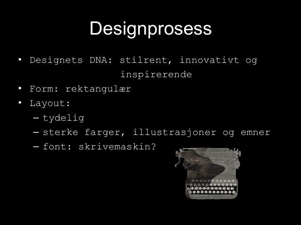 Designprosess •Designets DNA: stilrent, innovativt og inspirerende •Form: rektangulær •Layout: –tydelig –sterke farger, illustrasjoner og emner –font: