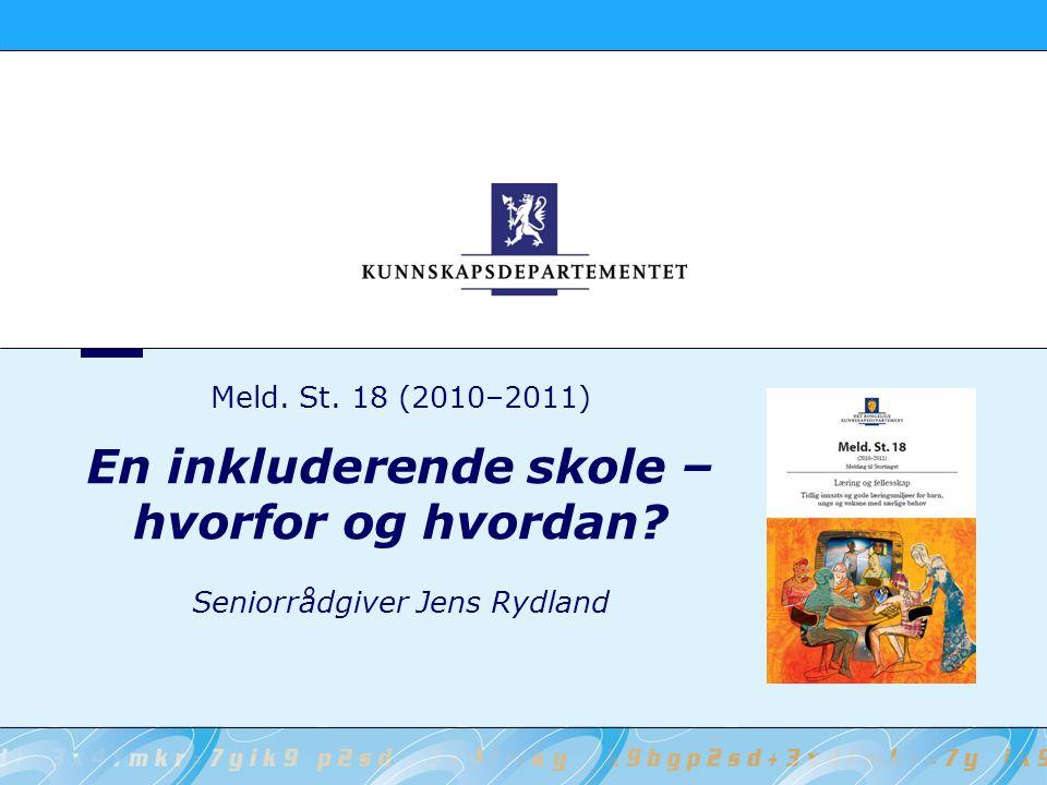 Meld. St. 18 (2010–2011) En inkluderende skole – hvorfor og hvordan? Seniorrådgiver Jens Rydland