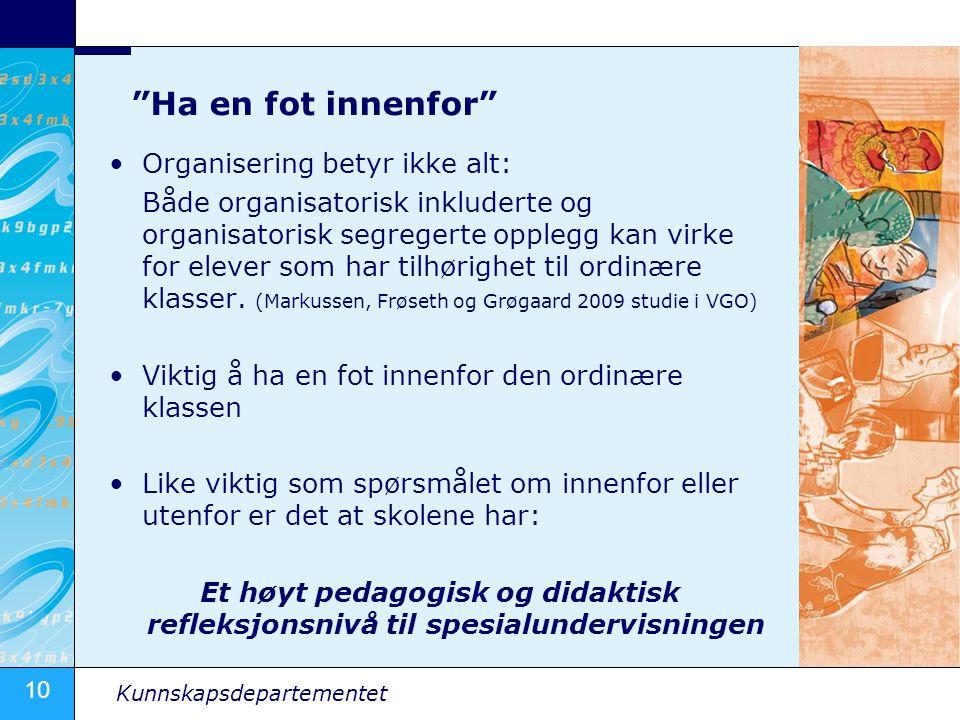 """10 Kunnskapsdepartementet """"Ha en fot innenfor"""" •Organisering betyr ikke alt: Både organisatorisk inkluderte og organisatorisk segregerte opplegg kan v"""