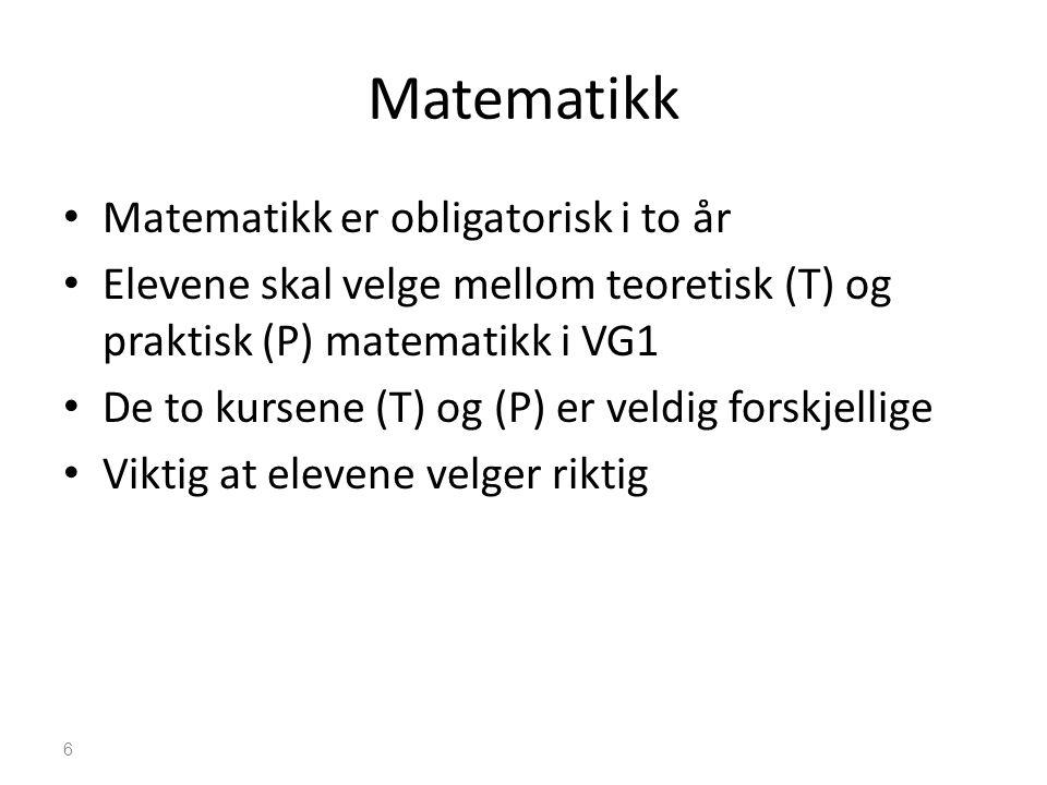 Matematikk • Matematikk er obligatorisk i to år • Elevene skal velge mellom teoretisk (T) og praktisk (P) matematikk i VG1 • De to kursene (T) og (P)