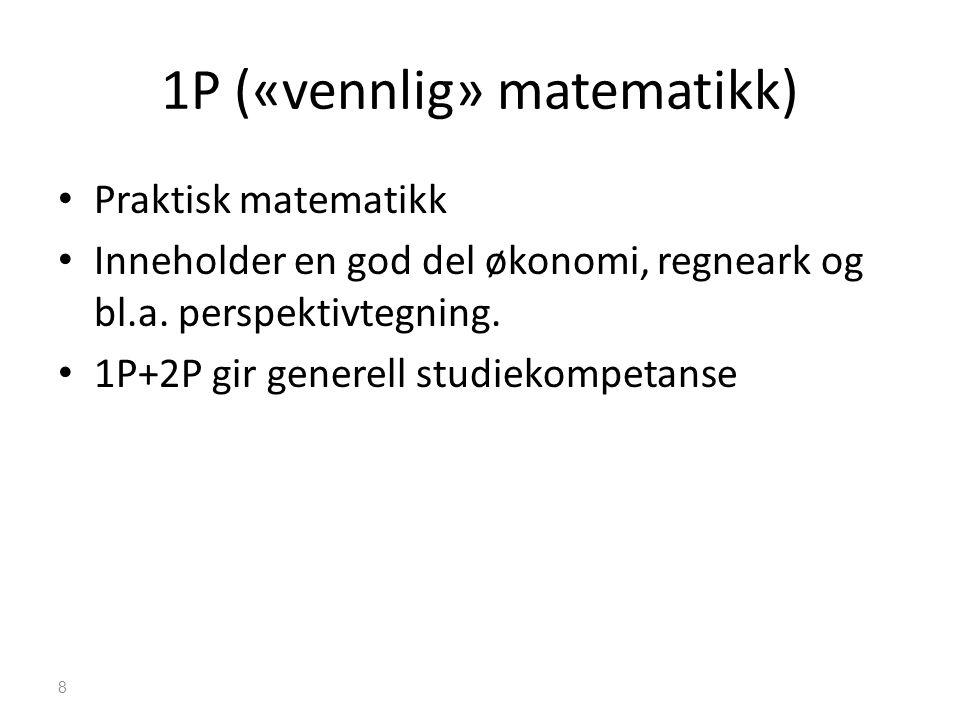 1P («vennlig» matematikk) • Praktisk matematikk • Inneholder en god del økonomi, regneark og bl.a. perspektivtegning. • 1P+2P gir generell studiekompe