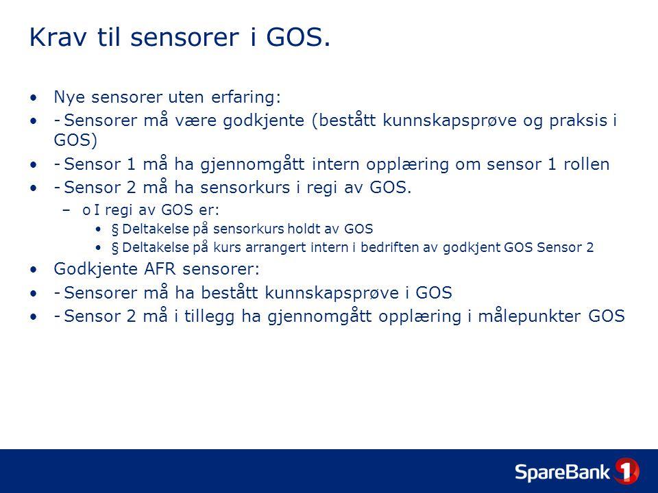 Krav til sensorer i GOS. •Nye sensorer uten erfaring: •- Sensorer må være godkjente (bestått kunnskapsprøve og praksis i GOS) •- Sensor 1 må ha gjenno