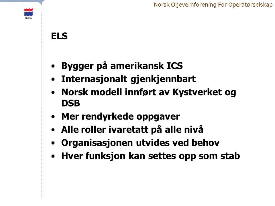 Norsk Oljevernforening For Operatørselskap ELS •Bygger på amerikansk ICS •Internasjonalt gjenkjennbart •Norsk modell innført av Kystverket og DSB •Mer