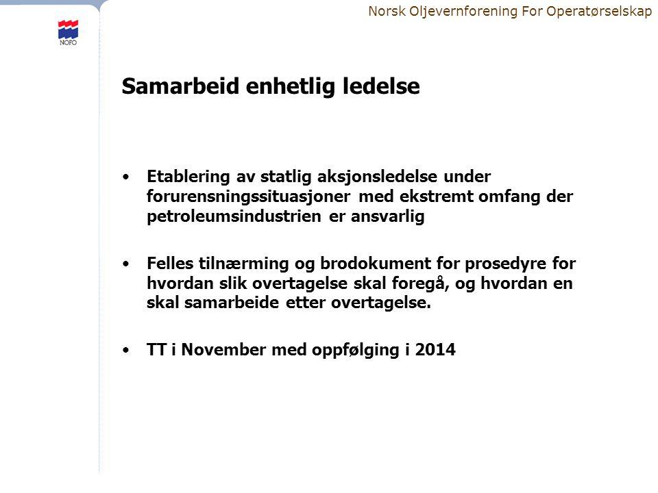 Norsk Oljevernforening For Operatørselskap Samarbeid enhetlig ledelse •Etablering av statlig aksjonsledelse under forurensningssituasjoner med ekstrem