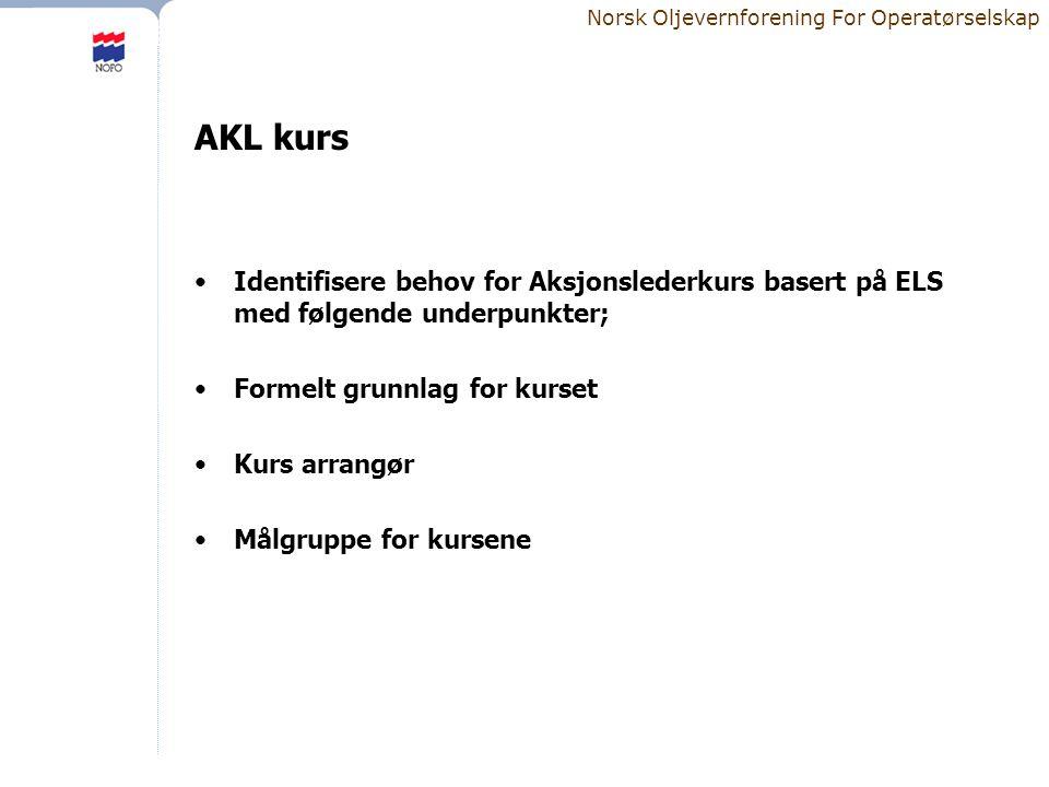 Norsk Oljevernforening For Operatørselskap AKL kurs •Identifisere behov for Aksjonslederkurs basert på ELS med følgende underpunkter; •Formelt grunnla