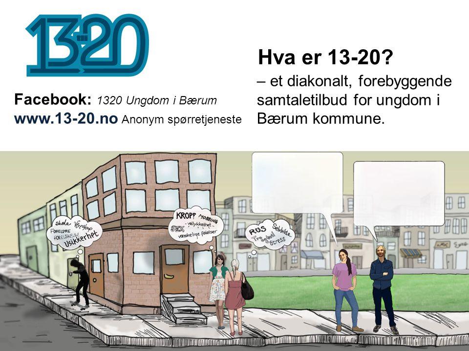 Hva er 13-20? – et diakonalt, forebyggende samtaletilbud for ungdom i Bærum kommune. Facebook: 1320 Ungdom i Bærum www.13-20.no Anonym spørretjeneste