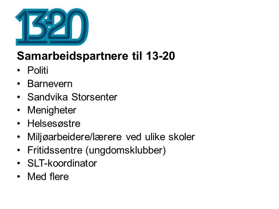 Samarbeidspartnere til 13-20 •Politi •Barnevern •Sandvika Storsenter •Menigheter •Helsesøstre •Miljøarbeidere/lærere ved ulike skoler •Fritidssentre (