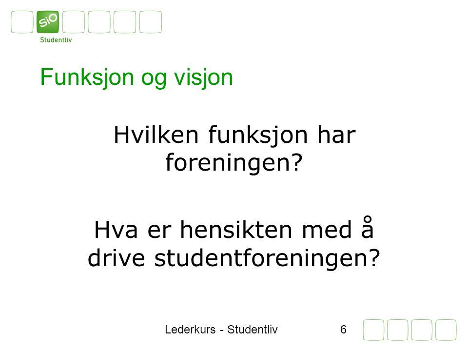Lederkurs - Studentliv6 Funksjon og visjon Hvilken funksjon har foreningen.