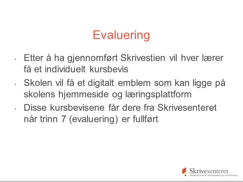 Evaluering • Etter å ha gjennomført Skrivestien vil hver lærer få et individuelt kursbevis • Skolen vil få et digitalt emblem som kan ligge på skolens