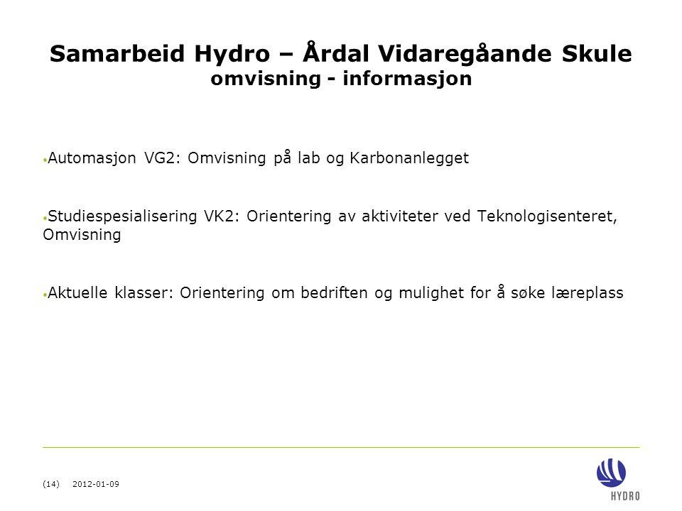 (14) 2012-01-09 Samarbeid Hydro – Årdal Vidaregåande Skule omvisning - informasjon • Automasjon VG2: Omvisning på lab og Karbonanlegget • Studiespesia