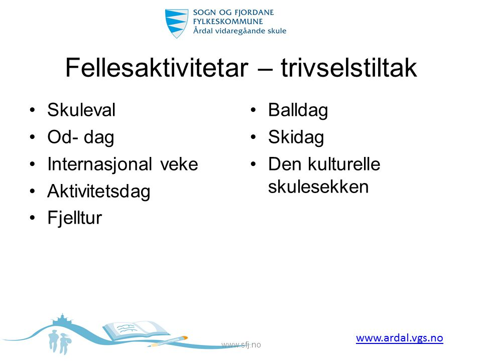 Fellesaktivitetar – trivselstiltak •Skuleval •Od- dag •Internasjonal veke •Aktivitetsdag •Fjelltur •Balldag •Skidag •Den kulturelle skulesekken www.sf